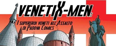VenetiX-Men, supereroi all'assalto di Padova Comics!