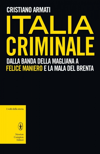 Italia Criminale. Dalla banda della Magliana a Felice Maniero e la Mala del Brenta
