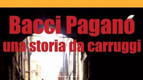 Bacci Pagano. Una storia da carruggi, la recensione