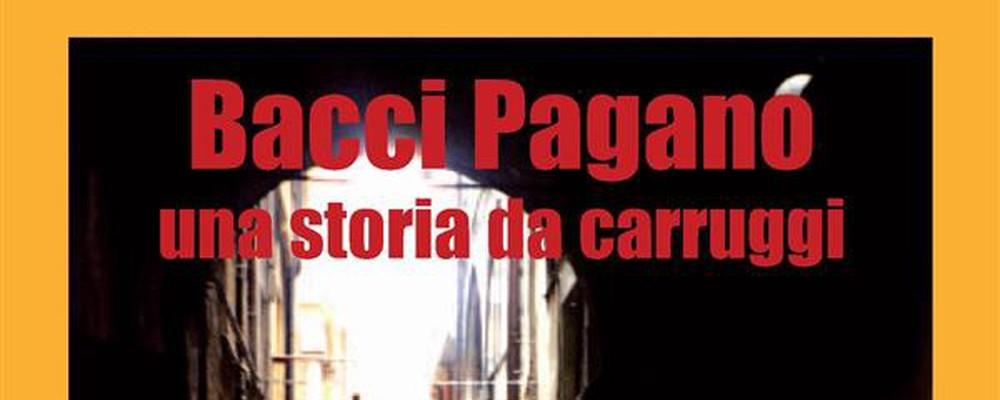 Bacci Pagano. Una storia da carruggi, la recensione feat