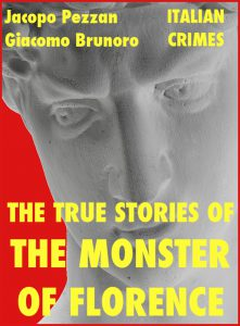 The True Stories Of The Monster Of Florence by Jacopo Pezzan and Giacomo Brunoro.