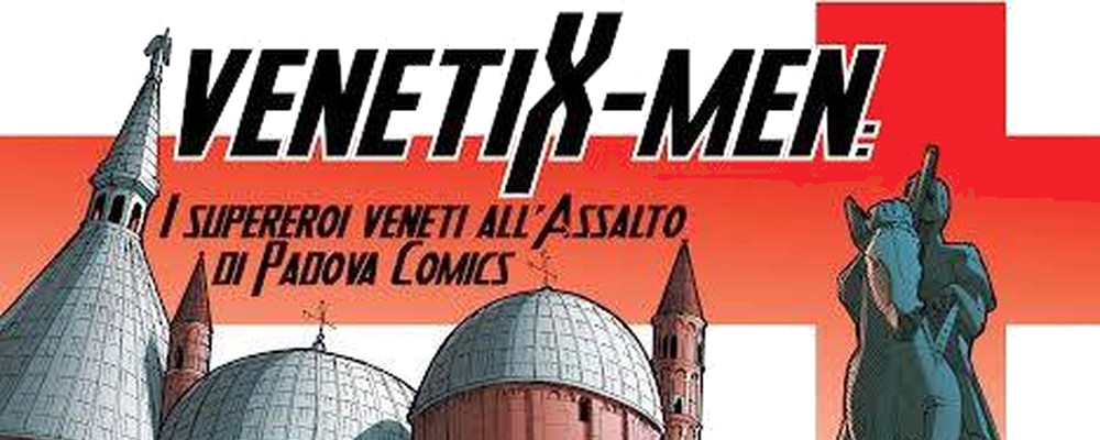 VenetiX-Men supereroi all'assalto di Padova Comics