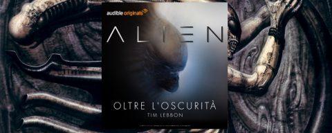 Alien: oltre l'oscurità, nuova serie audio in esclusiva su Audible.it