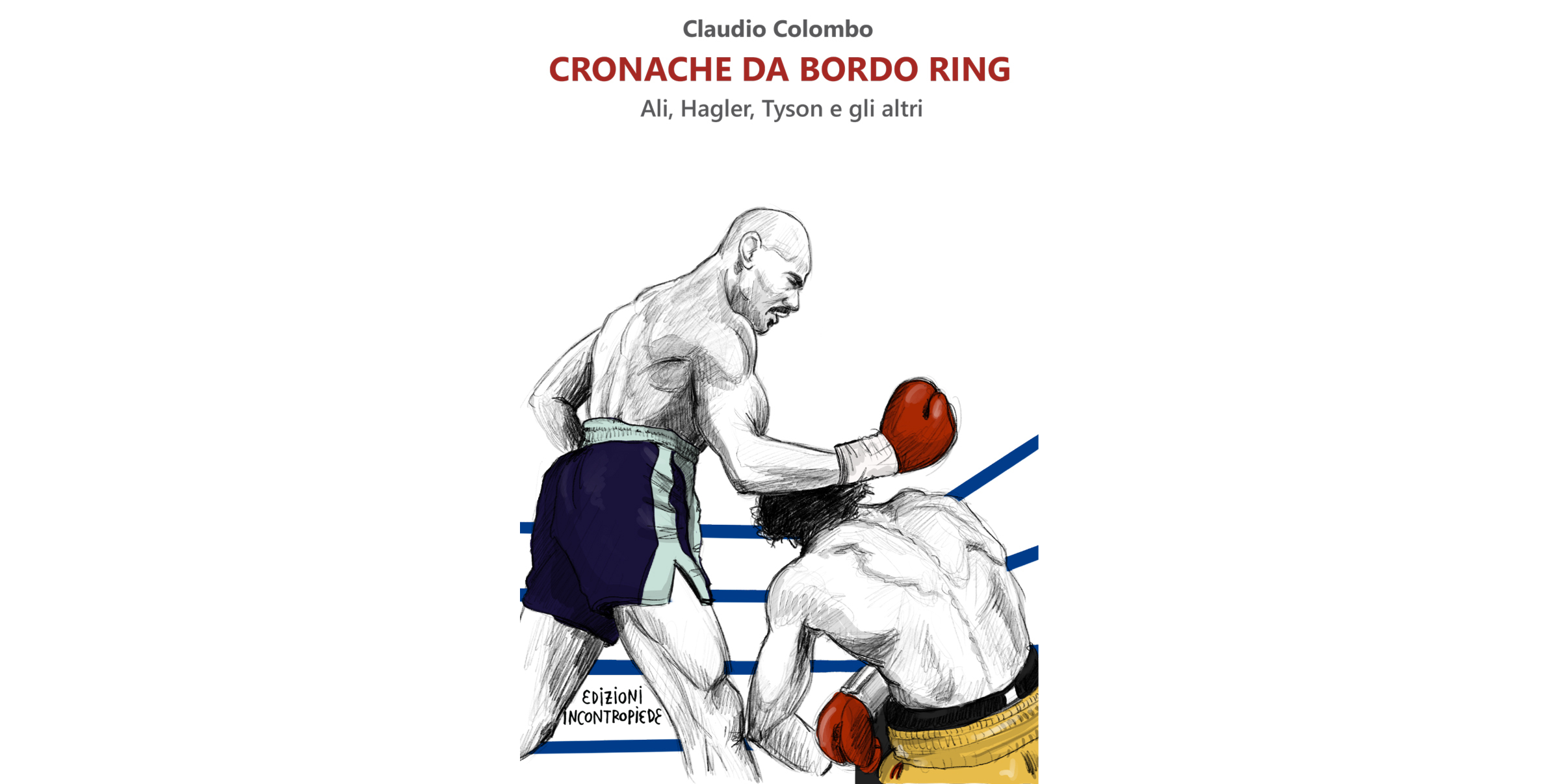 Cronache da bordo ring, Claudio Colombo ripercorre le vicende di mostri sacri, ma anche di outsider e perdenti della grande boxe.