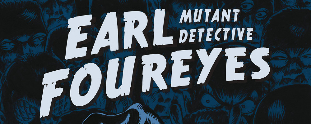 Earl Foureyes Mutant Detective, di Stefano Zattera