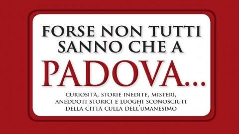 Forse non tutti sanno che a Padova…