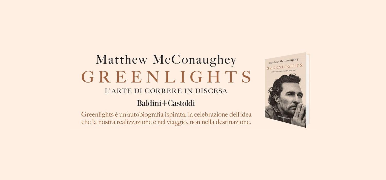 Greenlights. L'arte di correre in discesa, la recensione di Matteo Marchisio del libro di Matthew McConaughey pubblicato in Italia da Baldini+Castoldi.