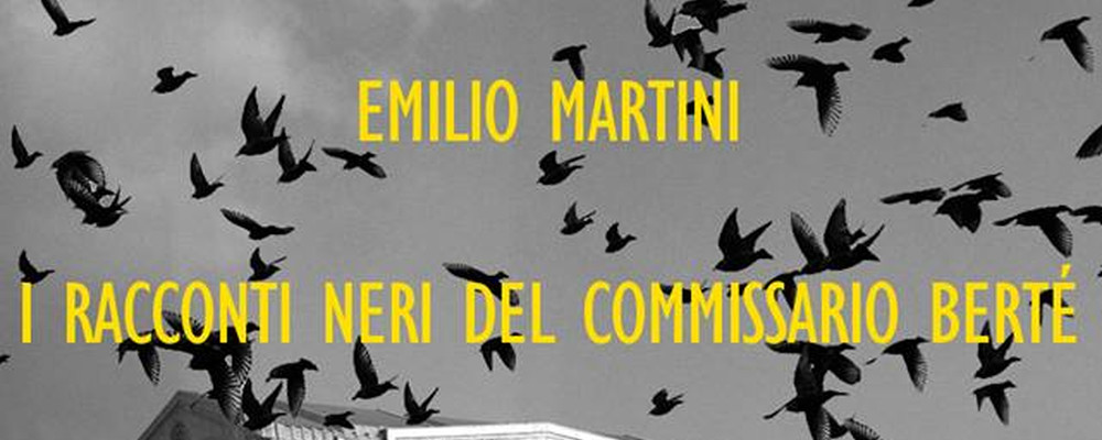 i-racconti-neri-del-commissario-bertè-emilio-martini-featured