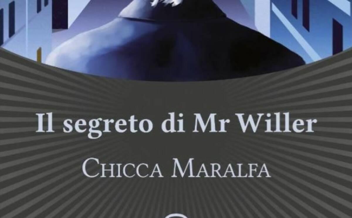 Il segreto di Mr. Willer, la recensione di Pierluigi Porazzi del romanzo di Chicca Maralfa pubblicato da Les Flaneurs Edizioni.
