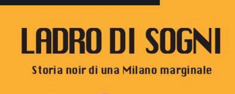 Il ladro di sogni – Storia noir di una Milano marginale