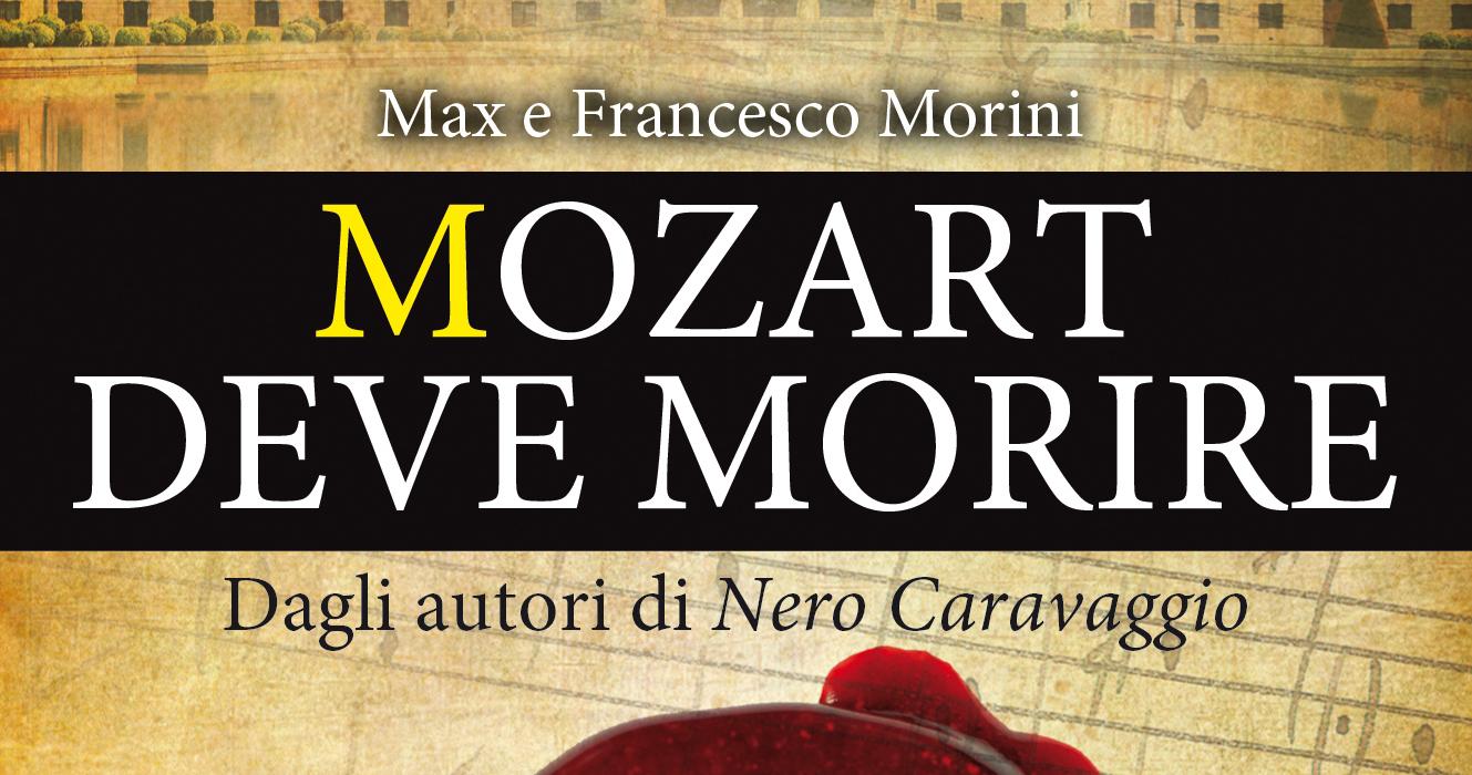 Mozart deve morire, la recensione di Claudio Mattia Serafin in anteprima del romanzo di Max e Francesco Morini pubblicato da Newton Compton.