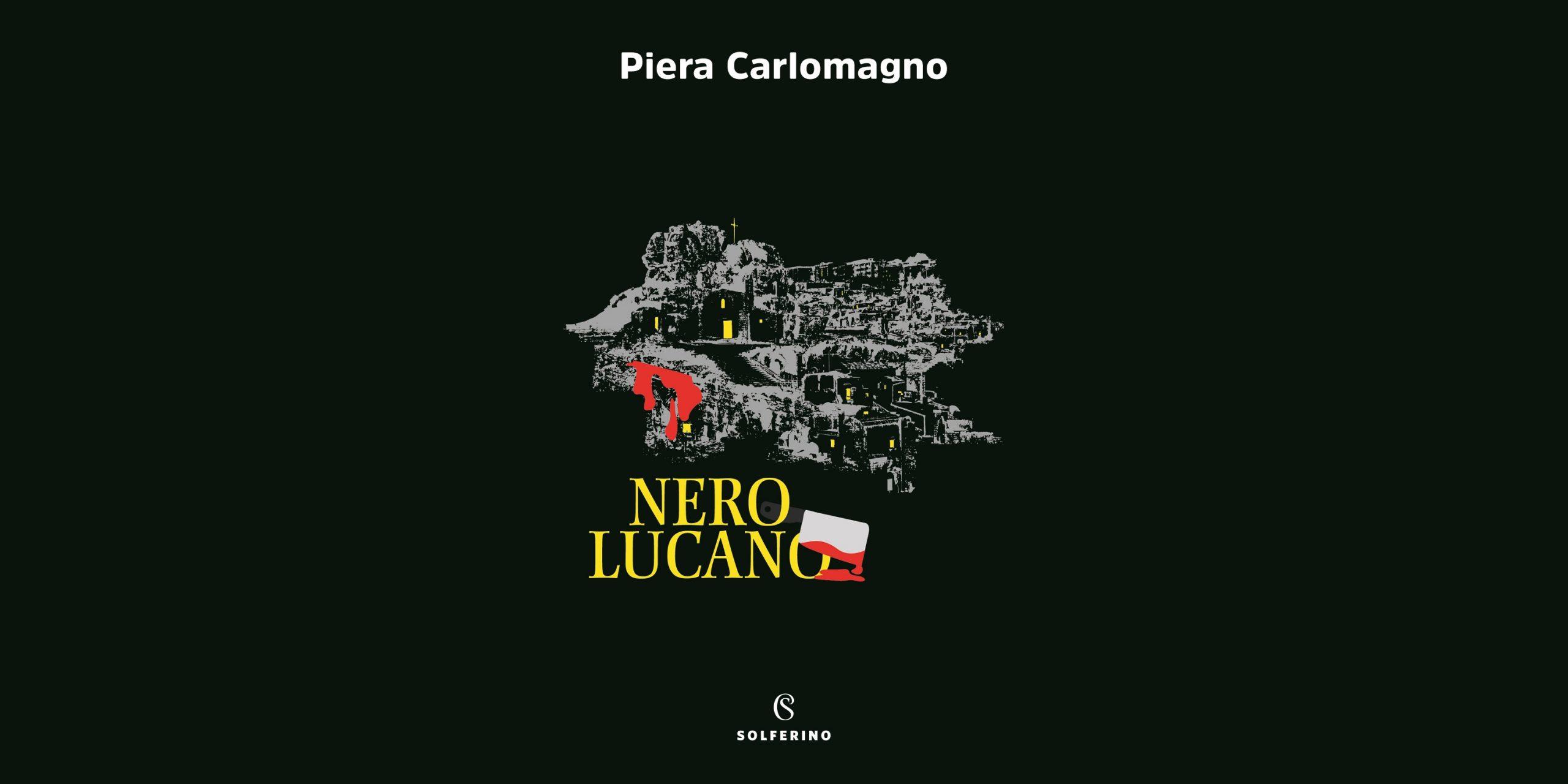 Nero lucano, la recensione di Pierluigi Porazzi del nuovo romanzo di Piera Carlomagno pubblicato da Solferino Libri.