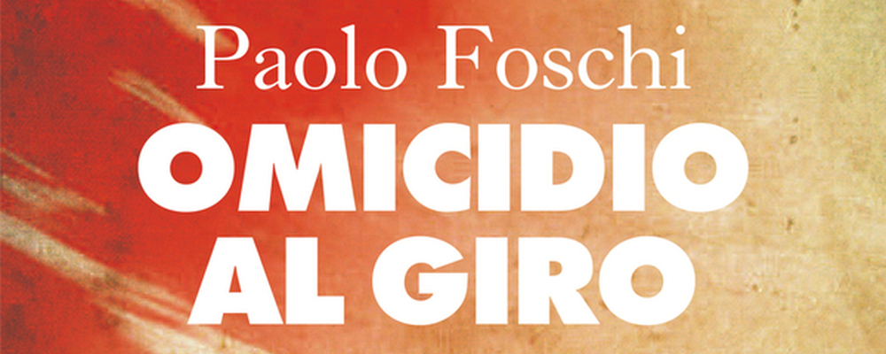 omicidio-al-giro-paolo-foschi-featured