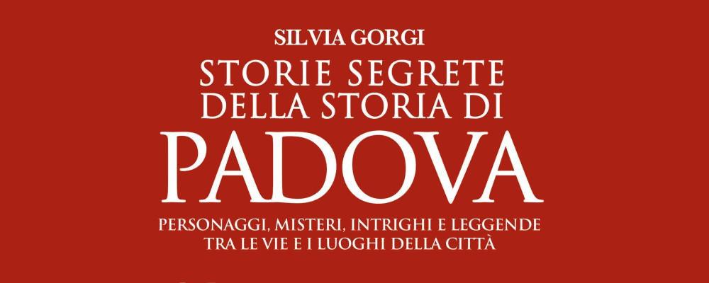 Storie segrete della Storia di Padova, nuovo saggio per Silvia Gorgi